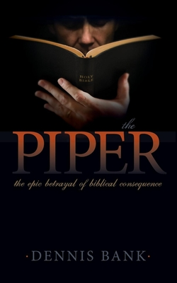 The Piper: The Epic Betrayal of Biblical Consequence - Bank, Dennis