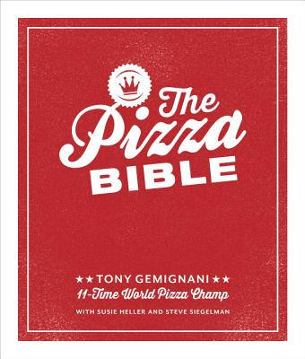 The Pizza Bible: The World's Favorite Pizza Styles, from Neapolitan, Deep-Dish, Wood-Fired, Sicilian, Calzones and Focaccia to New York, New Haven, Detroit, and More - Gemignani, Tony