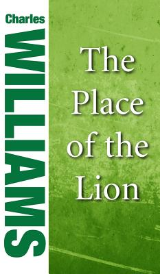 The Place of the Lion - Williams, Charles, PhD