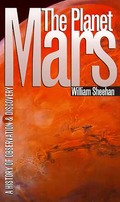 The Planet Mars: A History of Observation and Discovery - Sheehan, William