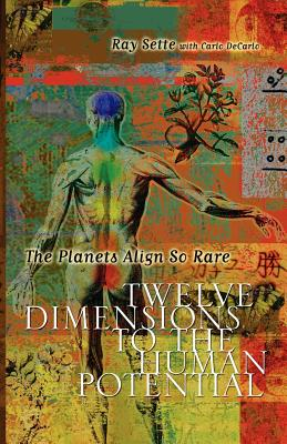 The Planets Align So Rare: Twelve Dimensions to the Human Potential - Sette, Ray, and DeCarlo, Carlo