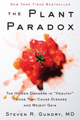 "The Plant Paradox: The Hidden Dangers in ""Healthy"" Foods That Cause Disease and Weight Gain - Gundry, Steven R., M.D."