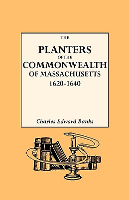 The Planters of the Commonwealth in Massachusetts, 1620-1640 - Banks, Charles E
