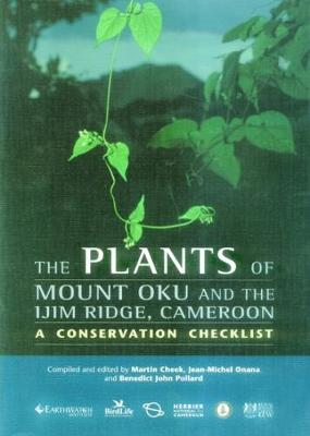 The Plants of Mount Oku and the Ijim Ridge, Cameroon: A Conservation Checklist - Cheek, Martin, and Onana, Jean-Michel, and Pollard, P. S.