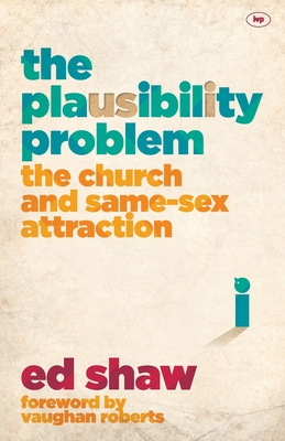 The Plausibility Problem: The Church and Same-Sex Attraction -