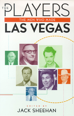 The Players: The Men Who Made Las Vegas - Sheehan, Jack (Editor)