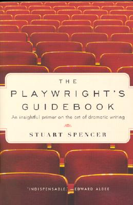 The Playwright's Guidebook: An Insightful Primer on the Art of Dramatic Writing - Spencer, Stuart