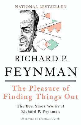 The Pleasure of Finding Things Out: The Best Short Works of Richard P. Feynman - Feynman, Richard Phillips, PH.D.