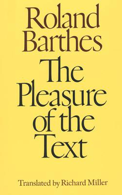 The Pleasure of the Text - Barthes, Roland, Professor, and Miller, Richard (Translated by)