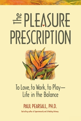The Pleasure Prescription: A New Way to Well-Being - Pearsall, Paul, Ph.D., PH D