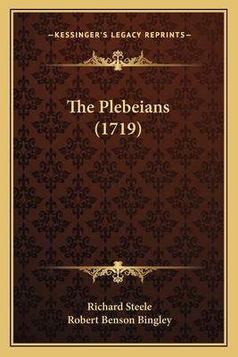 The Plebeians (1719) - Steele, Richard, and Bingley, Robert Benson