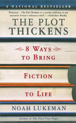 The Plot Thickens: 8 Ways to Bring Fiction to Life - Lukeman, Noah