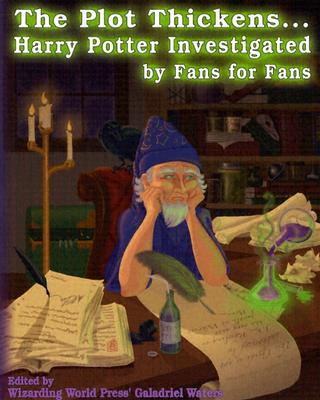 The Plot Thickens... Harry Potter Investigated by Fans for Fans - Waters, Galadriel (Editor)