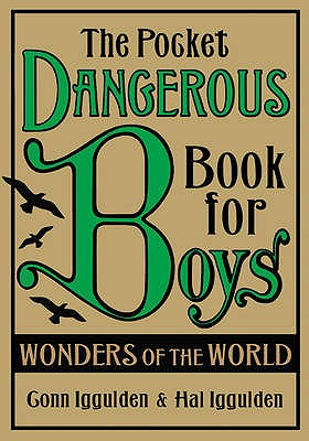The Pocket Dangerous Book for Boys: Wonders of the World - Iggulden, Conn, and Iggulden, Hal