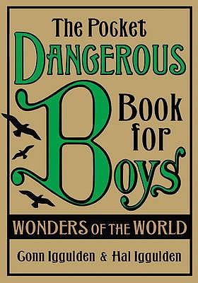 The Pocket Dangerous Book for Boys: Wonders of the World - Iggulden, Conn, and Iggulden, Hal