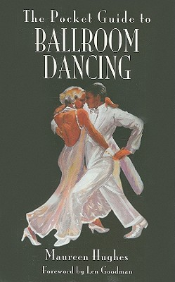 The Pocket Guide to Ballroom Dancing - Hughes, Maureen, and Goodman, Len (Foreword by)