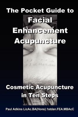 The Pocket Guide to Facial Enhancement Acupuncture - Adkins, Paul, (Ac