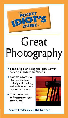 The Pocket Idiot's Guide to Great Photography - Frederick, Shawn, and Gutman, Bill
