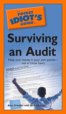 The Pocket Idiot's Guide to Surviving an Audit - Friedfel, Alan