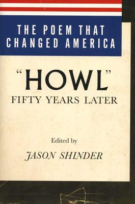 The Poem That Changed America: Howl Fifty Years Later - Shinder, Jason (Editor)