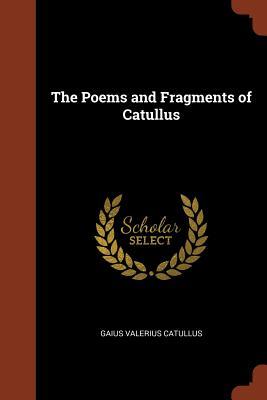 The Poems and Fragments of Catullus - Catullus, Gaius Valerius