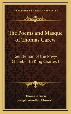 The Poems and Masque of Thomas Carew: Gentleman of the Privy-Chamber to King Charles I - Carew, Thomas, and Ebsworth, Joseph Woodfall (Editor)