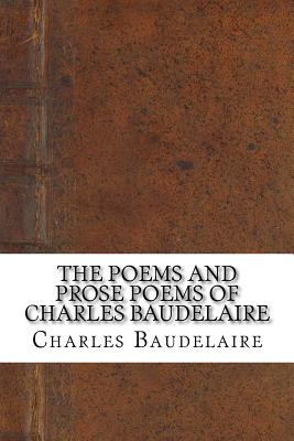 The Poems and Prose Poems of Charles Baudelaire - Baudelaire, Charles