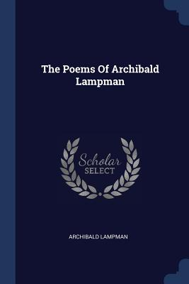 The Poems of Archibald Lampman - Lampman, Archibald