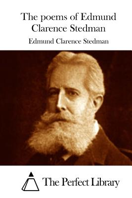 The Poems of Edmund Clarence Stedman - Stedman, Edmund Clarence, and The Perfect Library (Editor)