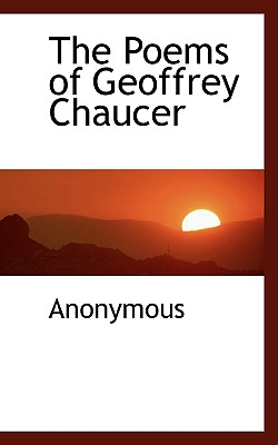 The Poems of Geoffrey Chaucer - Anonymous