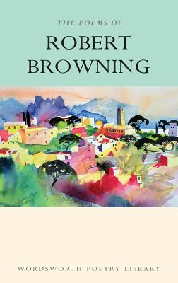 The Poems of Robert Browning - Browning, Robert, and Browning, R, and Cook, Tim, Dr. (Introduction by)