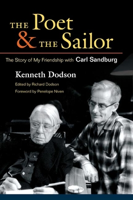 The Poet and the Sailor: The Story of My Friendship with Carl Sandburg - Dodson, Kenneth, and Dodson, Richard (Editor)