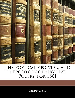 The Poetical Register, and Repository of Fugitive Poetry, for 1801 - Anonymous