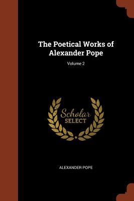 The Poetical Works of Alexander Pope; Volume 2 - Pope, Alexander