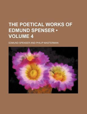 The Poetical Works Of Edmund Spenser; Volume 4 - Spenser, Edmund