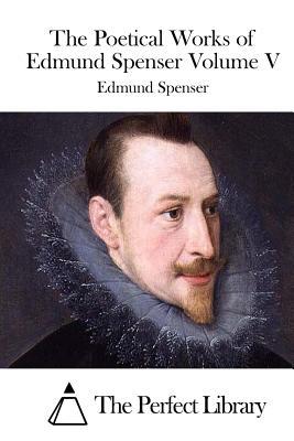 The Poetical Works of Edmund Spenser Volume V - Spenser, Edmund, Professor