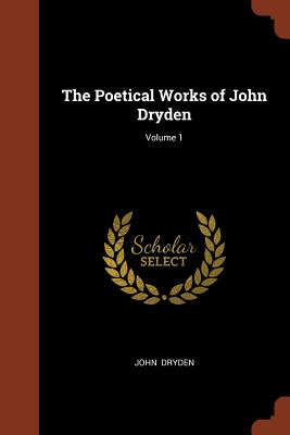 The Poetical Works of John Dryden; Volume 1 - Dryden, John