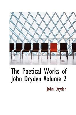 The Poetical Works of John Dryden Volume 2 - Dryden, John