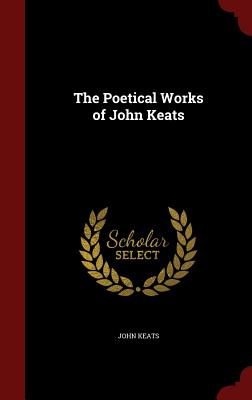 The Poetical Works of John Keats - Keats, John