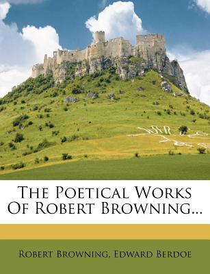 The Poetical Works of Robert Browning... - Browning, Robert, and Berdoe, Edward