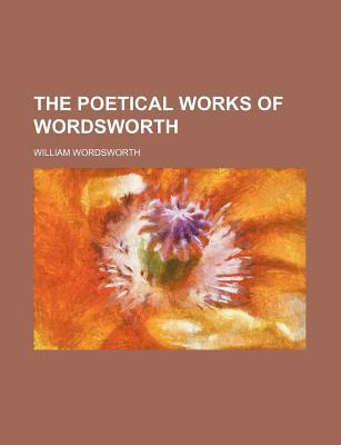 The Poetical Works of Wordsworth - Wordsworth, William