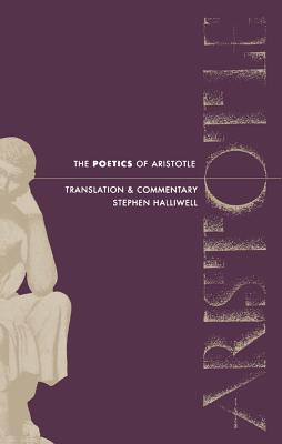 The Poetics of Aristotle: Translation and Commentary - Halliwell, Stephen (Translated by), and Aristotle