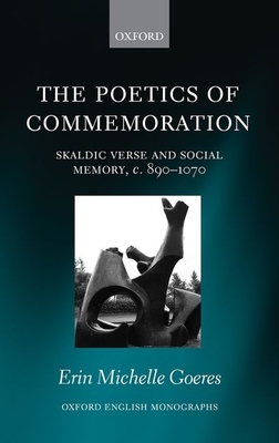 The Poetics of Commemoration: Skaldic Verse and Social Memory, c. 890-1070 - Goeres, Erin Michelle