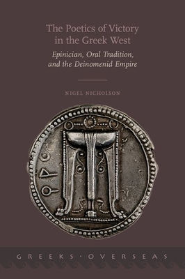 The Poetics of Victory in the Greek West: Epinician, Oral Tradition, and the Deinomenid Empire - Nicholson, Nigel