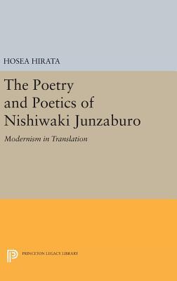 The Poetry and Poetics of Nishiwaki Junzaburo: Modernism in Translation - Hirata, Hosea