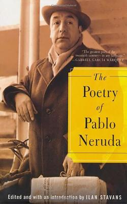 The Poetry of Pablo Neruda - Neruda, Pablo, and Stavans, Ilan, PhD (Editor), and Kazemzadeh, Firuz (Editor)