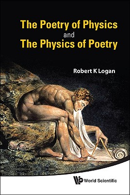 The Poetry Of Physics And The Physics Of Poetry - Logan, Robert K.