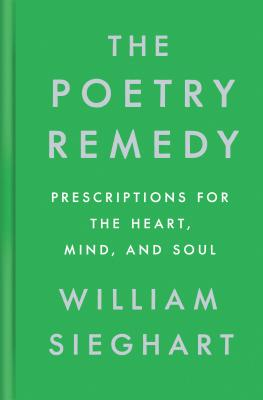 The Poetry Remedy: Prescriptions for the Heart, Mind, and Soul - Sieghart, William