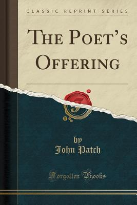 The Poet's Offering (Classic Reprint) - Patch, John