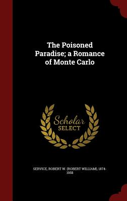 The Poisoned Paradise; A Romance of Monte Carlo - Service, Robert W (Robert William) 187 (Creator)